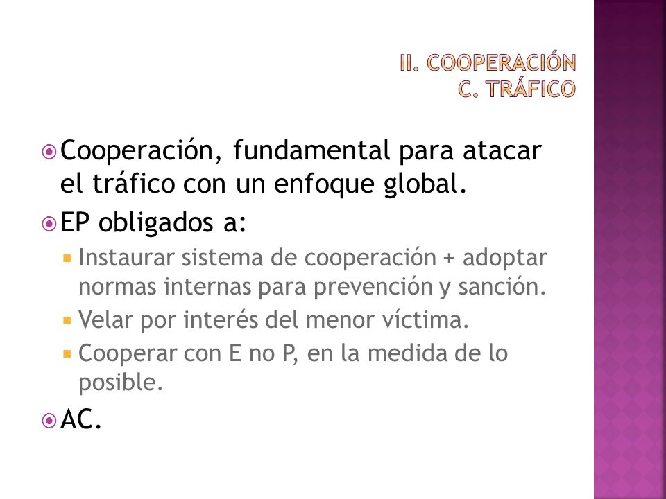 Cooperación, fundamental para atacar el tráfico con un enfoque global. EP obligados a: Instaurar sistema de cooperación + adoptar normas internas para