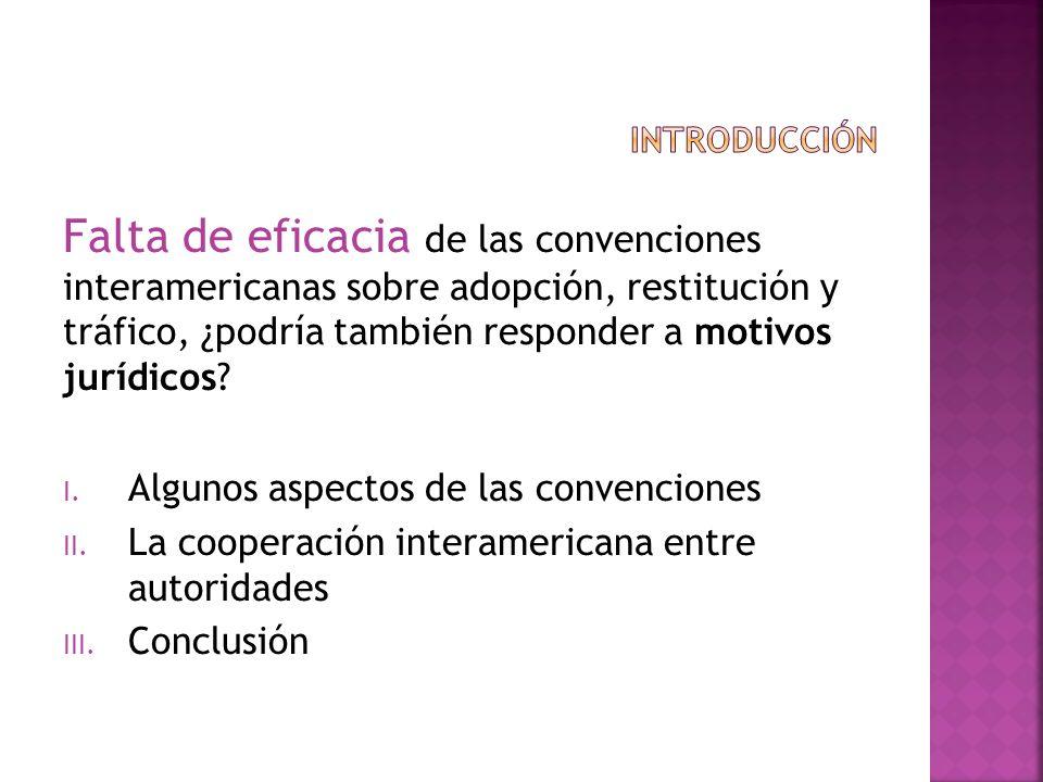 Falta de eficacia de las convenciones interamericanas sobre adopción, restitución y tráfico, ¿podría también responder a motivos jurídicos? I. Algunos