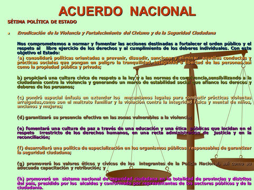 ACUERDO NACIONAL SÉTIMA POLÍTICA DE ESTADO Erradicación de la Violencia y Fortalecimiento del Civismo y de la Seguridad Ciudadana Erradicación de la V