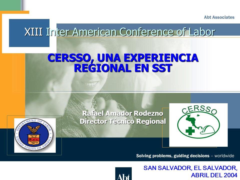 2 XIII Inter American Conference of Labor CERSSO, UNA EXPERIENCIA REGIONAL EN SST Rafael Amador Rodezno Director Técnico Regional SAN SALVADOR, EL SAL