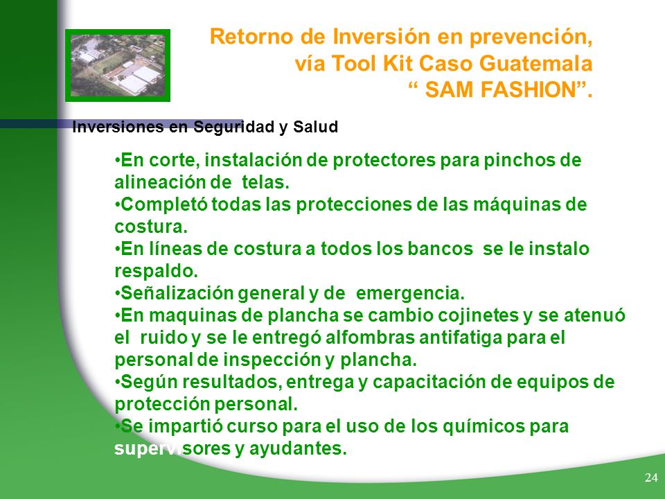 24 Retorno de Inversión en prevención, vía Tool Kit Caso Guatemala SAM FASHION. Inversiones en Seguridad y Salud En corte, instalación de protectores