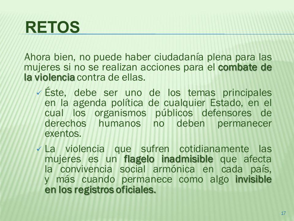 combate de la violencia Ahora bien, no puede haber ciudadanía plena para las mujeres si no se realizan acciones para el combate de la violencia contra