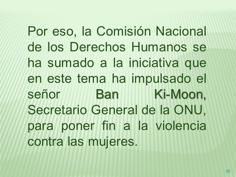 Ban Ki-Moon, Por eso, la Comisión Nacional de los Derechos Humanos se ha sumado a la iniciativa que en este tema ha impulsado el señor Ban Ki-Moon, Se