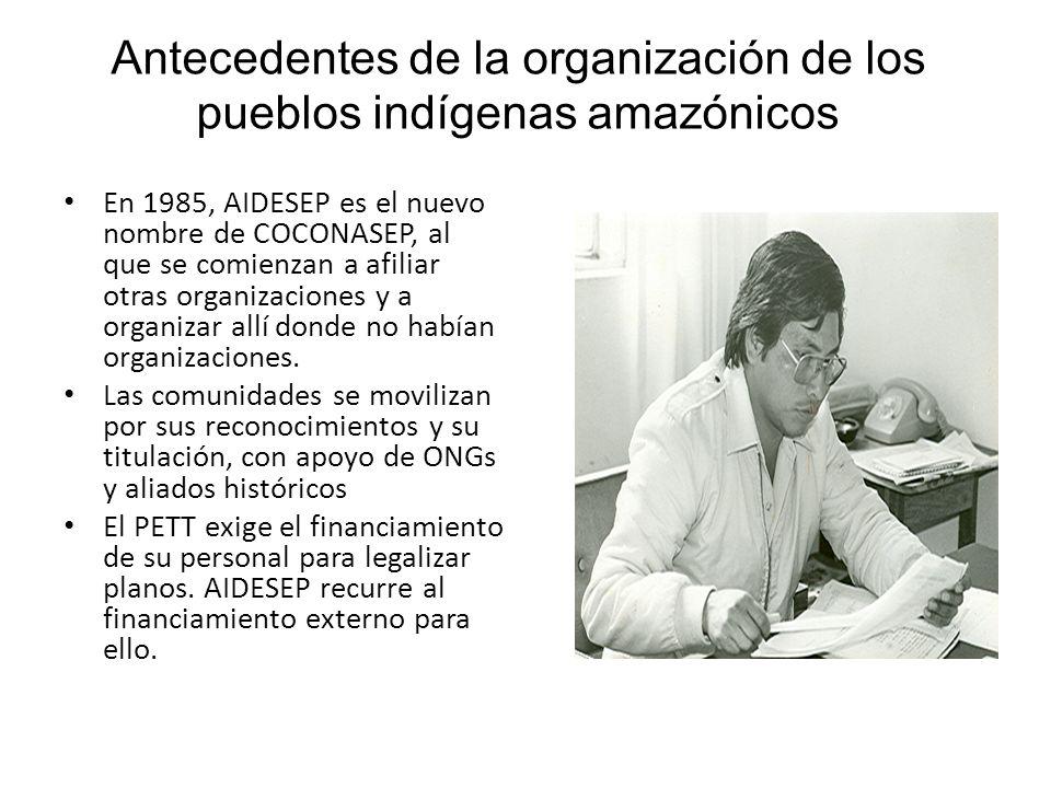 Antecedentes de la organización de los pueblos indígenas amazónicos En 1985, AIDESEP es el nuevo nombre de COCONASEP, al que se comienzan a afiliar ot