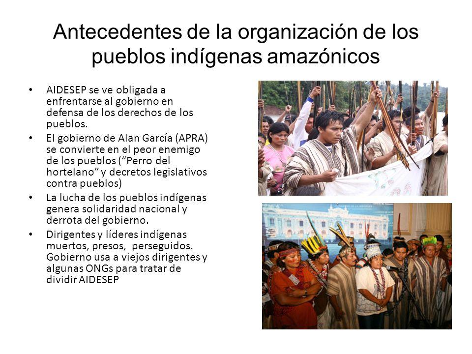 Antecedentes de la organización de los pueblos indígenas amazónicos AIDESEP se ve obligada a enfrentarse al gobierno en defensa de los derechos de los pueblos.