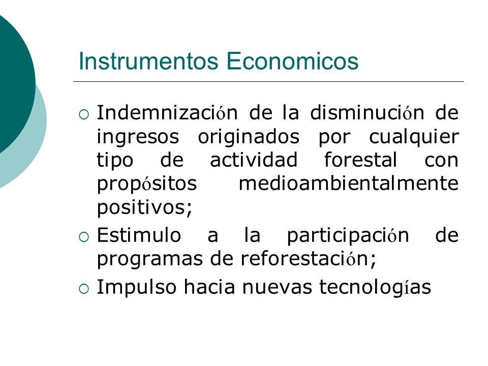 Instrumentos Economicos Indemnizaci ó n de la disminuci ó n de ingresos originados por cualquier tipo de actividad forestal con prop ó sitos medioambi