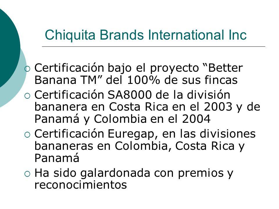 Chiquita Brands International Inc Certificación bajo el proyecto Better Banana TM del 100% de sus fincas Certificación SA8000 de la división bananera