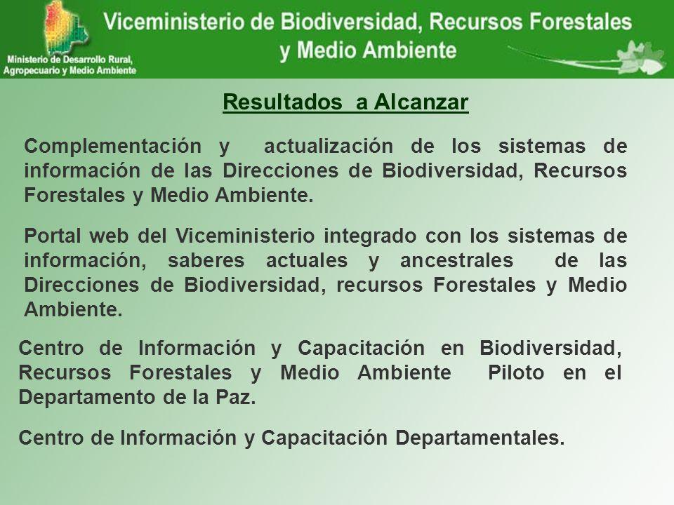 Resultados a Alcanzar Complementación y actualización de los sistemas de información de las Direcciones de Biodiversidad, Recursos Forestales y Medio