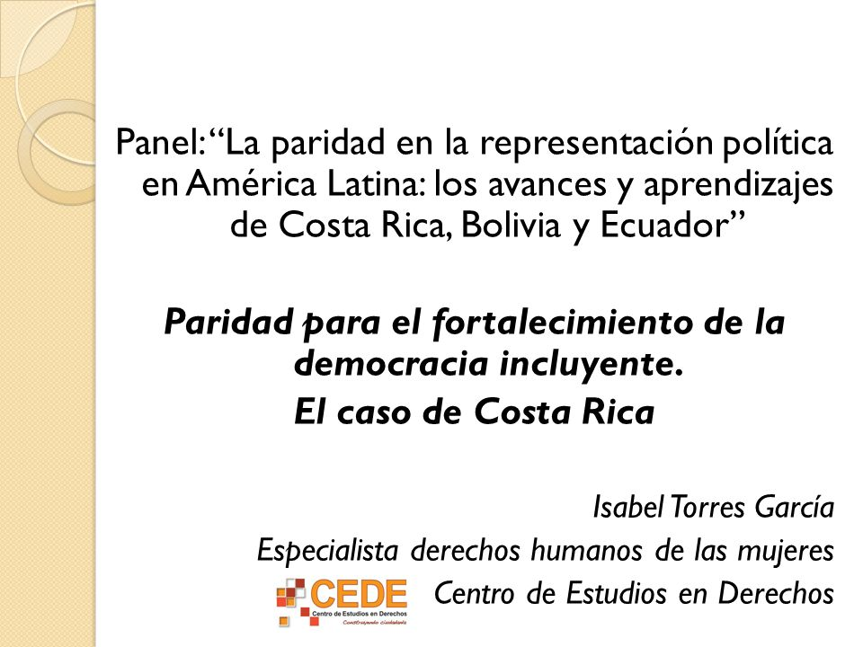 Panel: La paridad en la representación política en América Latina: los avances y aprendizajes de Costa Rica, Bolivia y Ecuador Paridad para el fortale