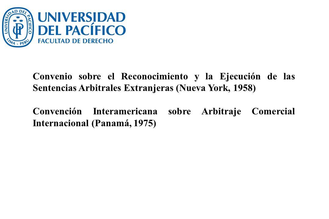 Convenio sobre el Reconocimiento y la Ejecución de las Sentencias Arbitrales Extranjeras (Nueva York, 1958) Convención Interamericana sobre Arbitraje