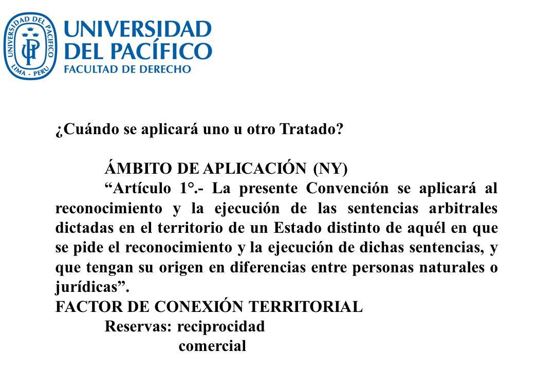 ¿Cuándo se aplicará uno u otro Tratado? ÁMBITO DE APLICACIÓN (NY) Artículo 1°.- La presente Convención se aplicará al reconocimiento y la ejecución de