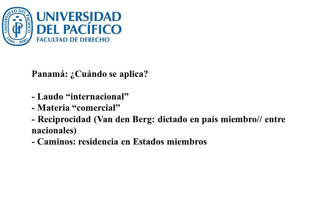 Panamá: ¿Cuándo se aplica? - Laudo internacional - Materia comercial - Reciprocidad (Van den Berg: dictado en país miembro// entre nacionales) - Camin
