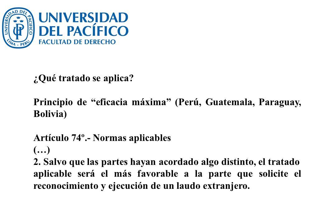 ¿Qué tratado se aplica? Principio de eficacia máxima (Perú, Guatemala, Paraguay, Bolivia) Artículo 74º.- Normas aplicables (…) 2. Salvo que las partes