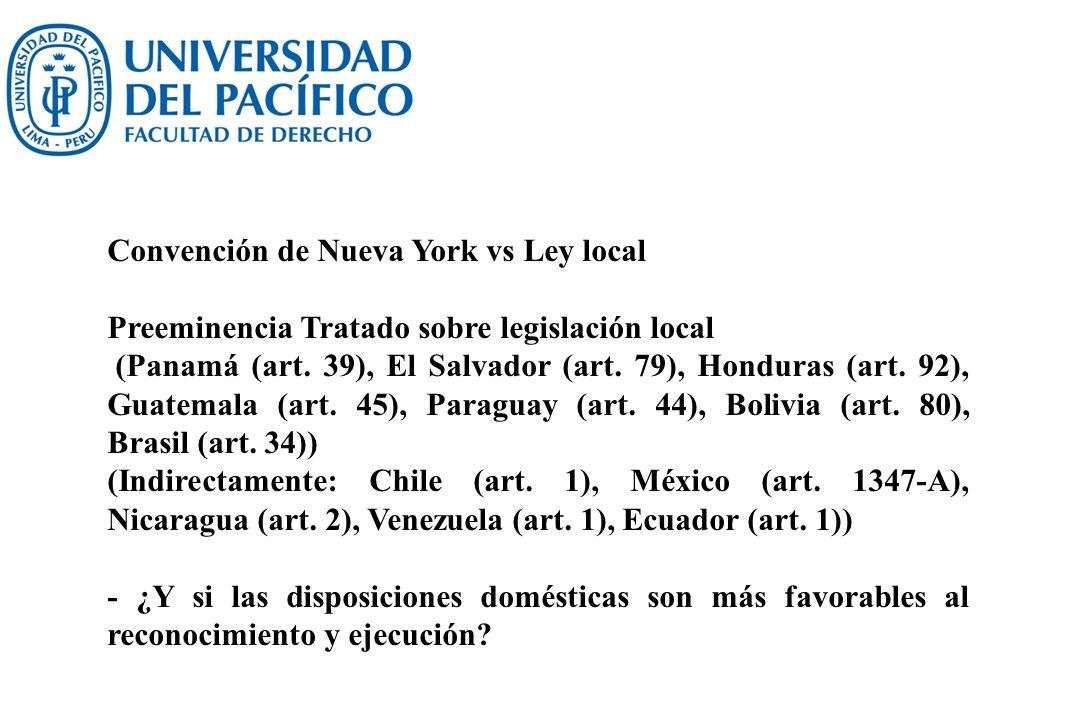 Convención de Nueva York vs Ley local Preeminencia Tratado sobre legislación local (Panamá (art. 39), El Salvador (art. 79), Honduras (art. 92), Guate