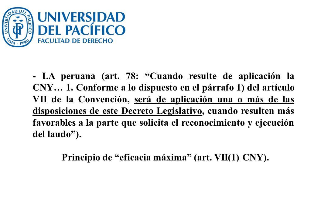 - LA peruana (art. 78: Cuando resulte de aplicación la CNY… 1. Conforme a lo dispuesto en el párrafo 1) del artículo VII de la Convención, será de apl