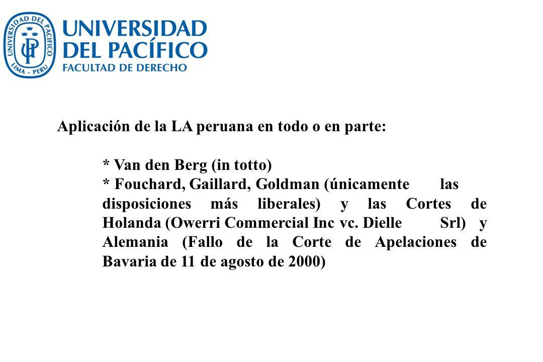 Aplicación de la LA peruana en todo o en parte: * Van den Berg (in totto) * Fouchard, Gaillard, Goldman (únicamente las disposiciones más liberales) y