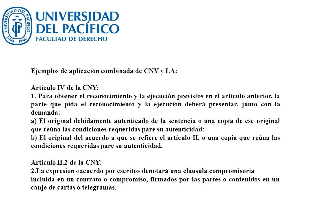 Ejemplos de aplicación combinada de CNY y LA: Artículo IV de la CNY: 1. Para obtener el reconocimiento y la ejecución previstos en el artículo anterio