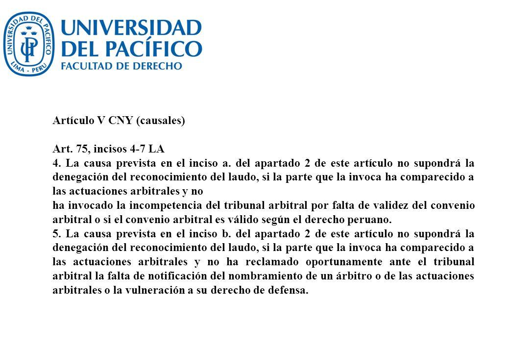 Artículo V CNY (causales) Art. 75, incisos 4-7 LA 4. La causa prevista en el inciso a. del apartado 2 de este artículo no supondrá la denegación del r