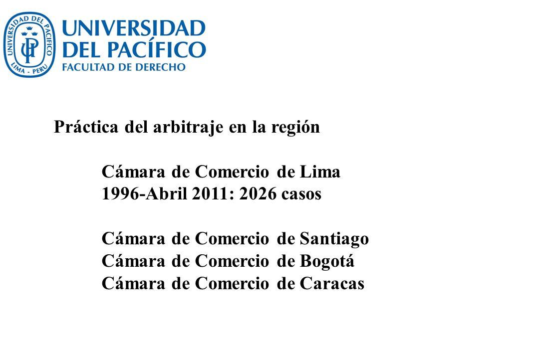 Práctica del arbitraje en la región Cámara de Comercio de Lima 1996-Abril 2011: 2026 casos Cámara de Comercio de Santiago Cámara de Comercio de Bogotá
