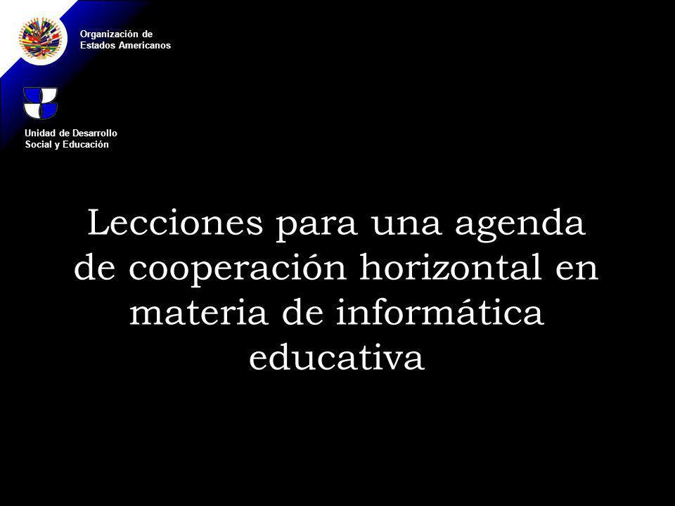 Organización de Estados Americanos Lecciones para una agenda de cooperación horizontal en materia de informática educativa Unidad de Desarrollo Social y Educación