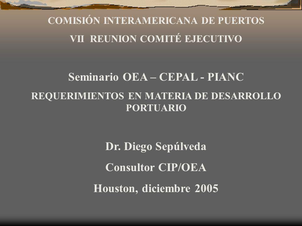 COMISIÓN INTERAMERICANA DE PUERTOS VII REUNION COMITÉ EJECUTIVO Seminario OEA – CEPAL - PIANC REQUERIMIENTOS EN MATERIA DE DESARROLLO PORTUARIO Dr. Di