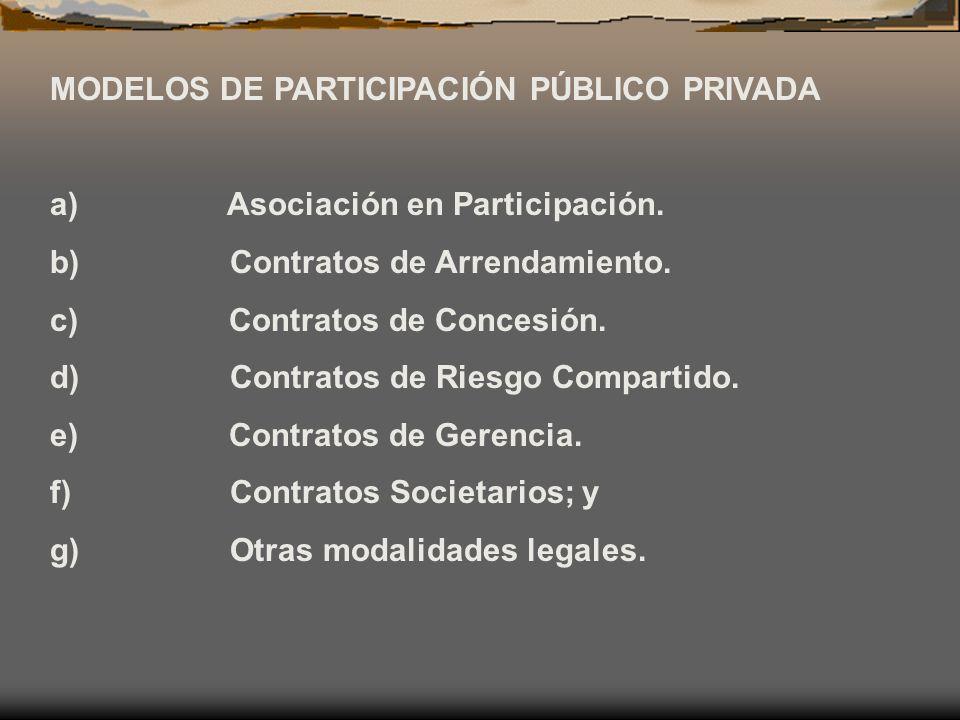MODELOS DE PARTICIPACIÓN PÚBLICO PRIVADA a) Asociación en Participación. b) Contratos de Arrendamiento. c) Contratos de Concesión. d) Contratos de Rie