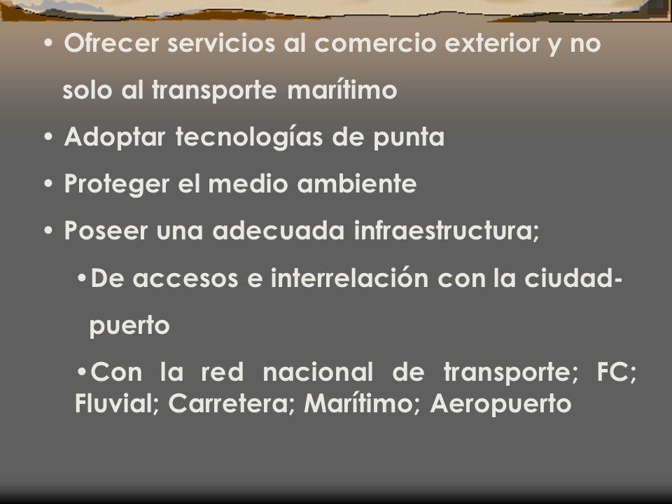 Ofrecer servicios al comercio exterior y no solo al transporte marítimo Adoptar tecnologías de punta Proteger el medio ambiente Poseer una adecuada in