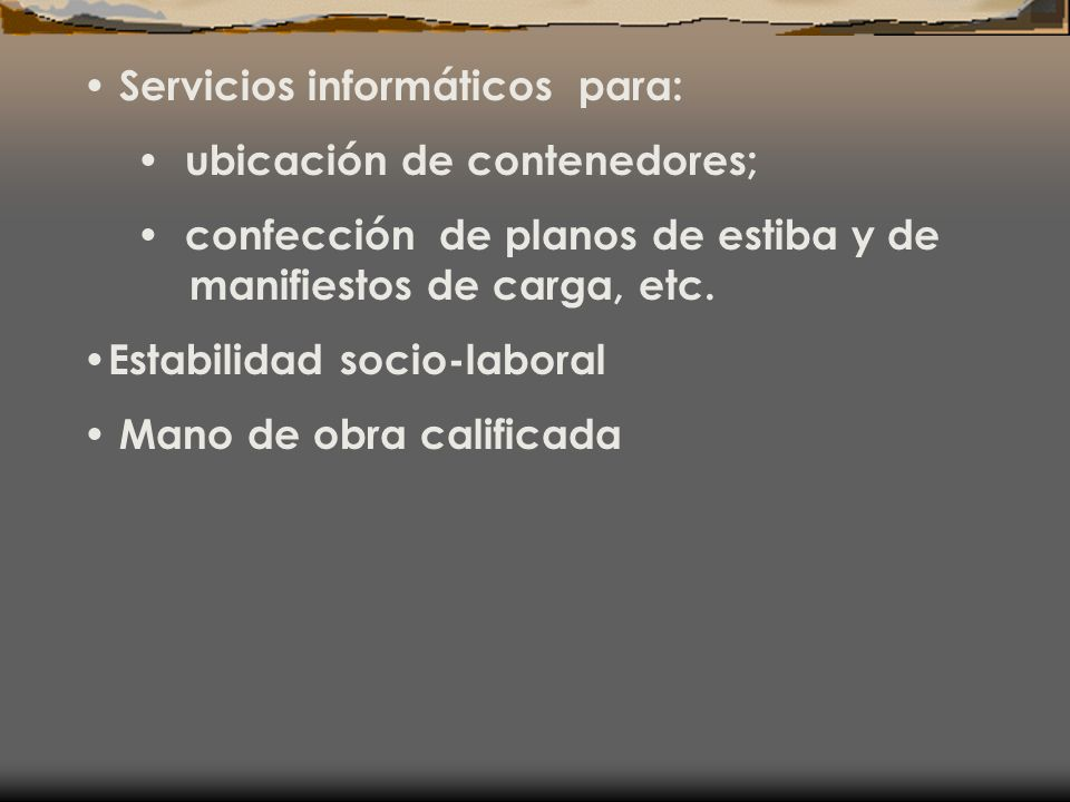 Servicios informáticos para: ubicación de contenedores; confección de planos de estiba y de manifiestos de carga, etc. Estabilidad socio-laboral Mano