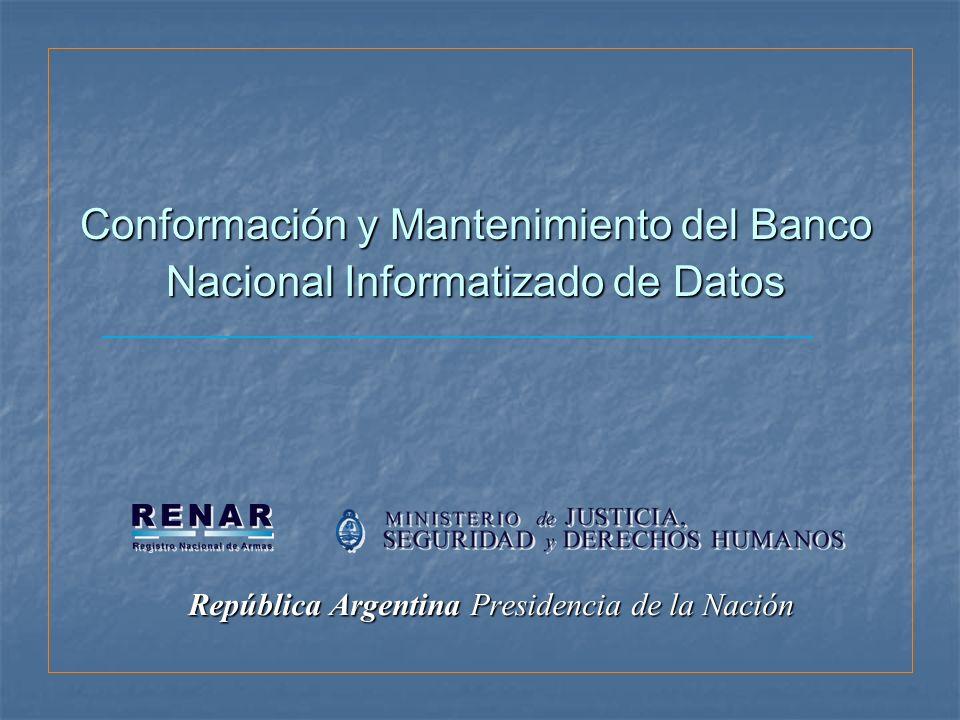República Argentina Presidencia de la Nación Conformación y Mantenimiento del Banco Nacional Informatizado de Datos