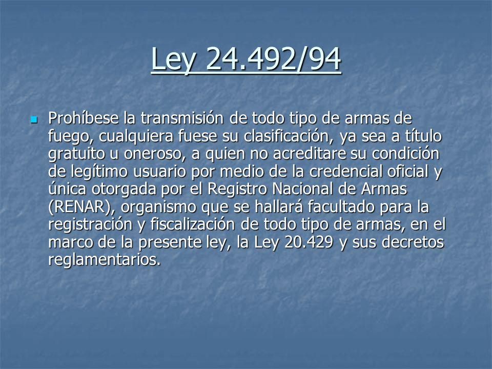 Ley 24.492/94 Prohíbese la transmisión de todo tipo de armas de fuego, cualquiera fuese su clasificación, ya sea a título gratuito u oneroso, a quien