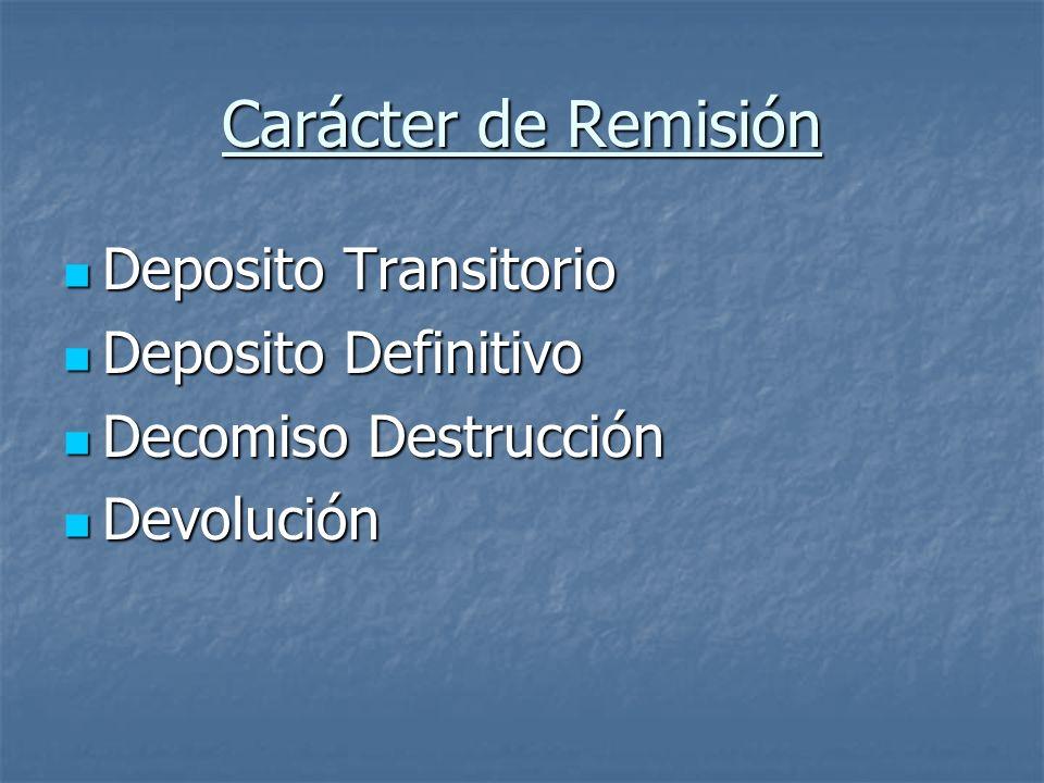 Carácter de Remisión Deposito Transitorio Deposito Transitorio Deposito Definitivo Deposito Definitivo Decomiso Destrucción Decomiso Destrucción Devol