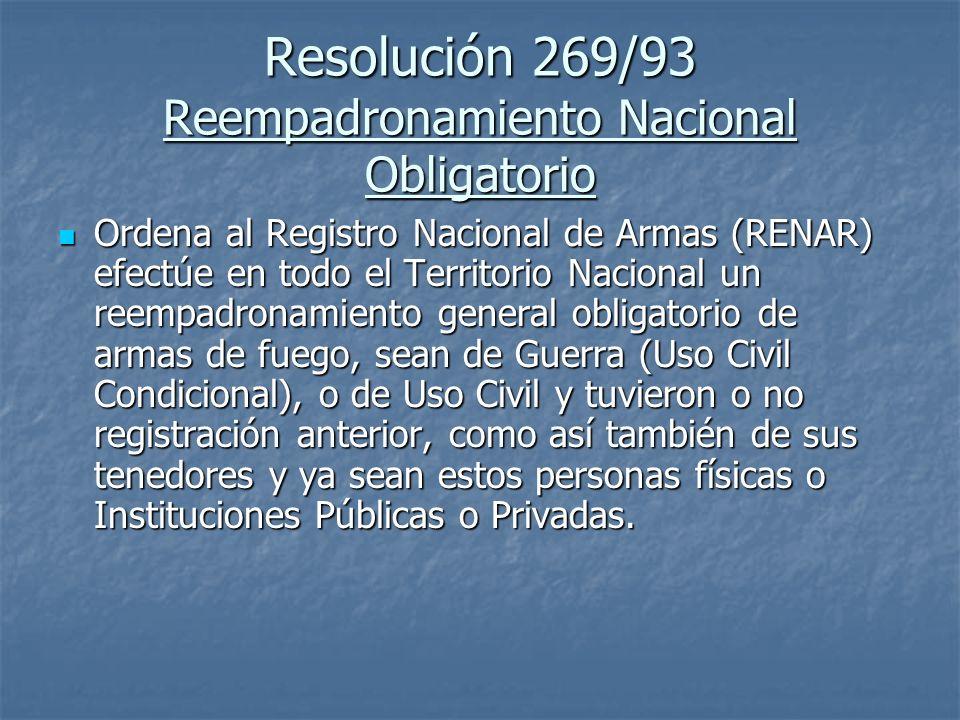 Resolución 269/93 Reempadronamiento Nacional Obligatorio Ordena al Registro Nacional de Armas (RENAR) efectúe en todo el Territorio Nacional un reempa