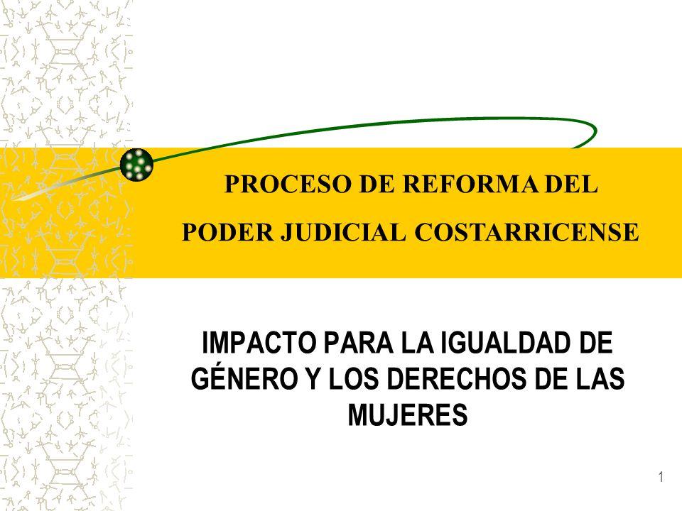 1 IMPACTO PARA LA IGUALDAD DE GÉNERO Y LOS DERECHOS DE LAS MUJERES PROCESO DE REFORMA DEL PODER JUDICIAL COSTARRICENSE