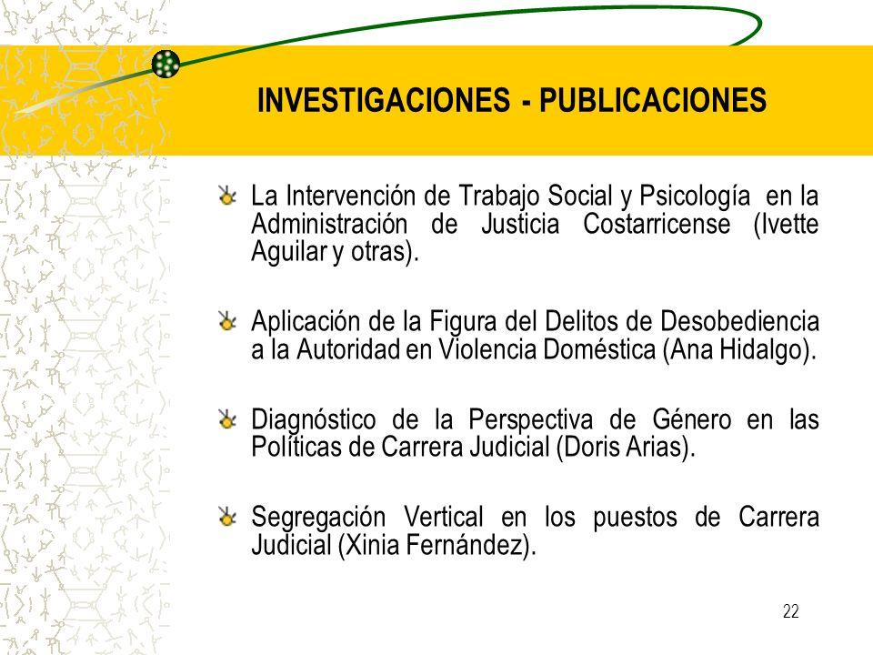 22 INVESTIGACIONES - PUBLICACIONES La Intervención de Trabajo Social y Psicología en la Administración de Justicia Costarricense (Ivette Aguilar y otr