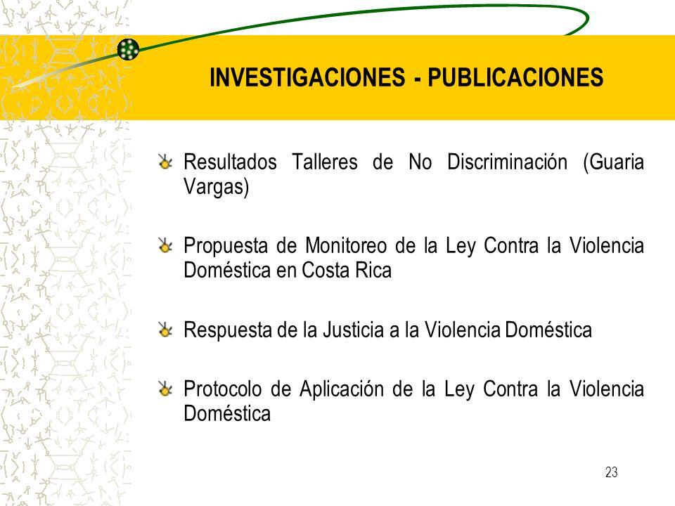 23 Resultados Talleres de No Discriminación (Guaria Vargas) Propuesta de Monitoreo de la Ley Contra la Violencia Doméstica en Costa Rica Respuesta de