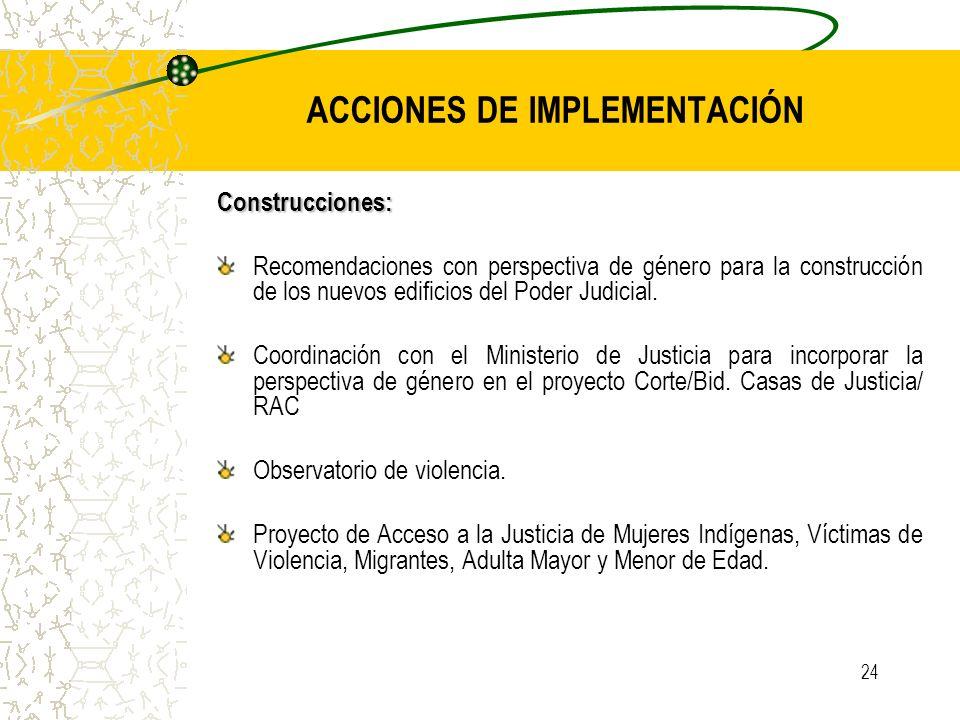 24 ACCIONES DE IMPLEMENTACIÓN Construcciones: Recomendaciones con perspectiva de género para la construcción de los nuevos edificios del Poder Judicia