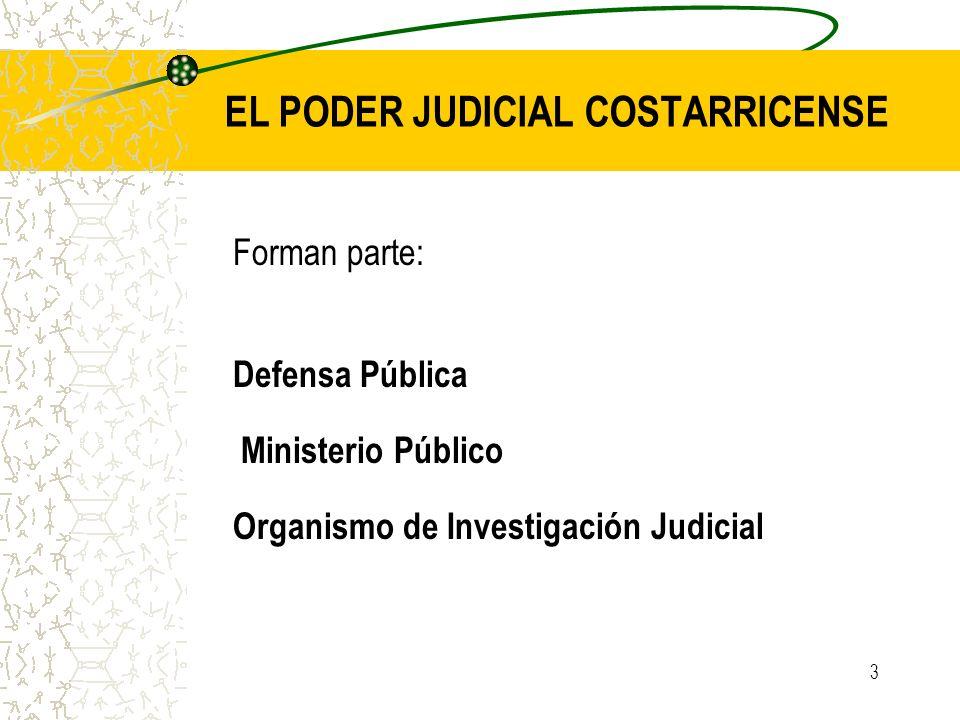 3 EL PODER JUDICIAL COSTARRICENSE Forman parte: Defensa Pública Ministerio Público Organismo de Investigación Judicial