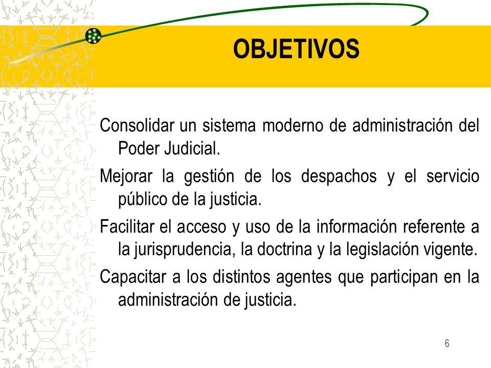 6 OBJETIVOS Consolidar un sistema moderno de administración del Poder Judicial. Mejorar la gestión de los despachos y el servicio público de la justic