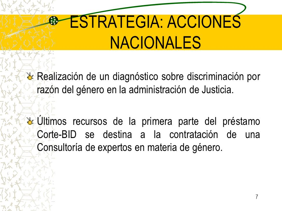 7 ESTRATEGIA: ACCIONES NACIONALES Realización de un diagnóstico sobre discriminación por razón del género en la administración de Justicia. Últimos re