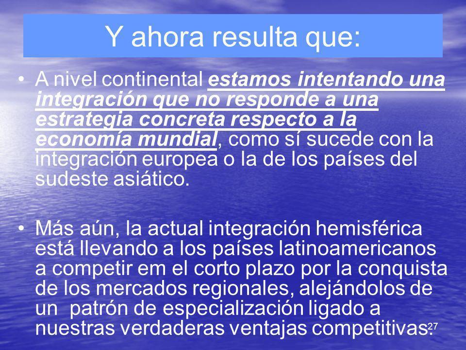 27 Y ahora resulta que: A nivel continental estamos intentando una integración que no responde a una estrategia concreta respecto a la economía mundia