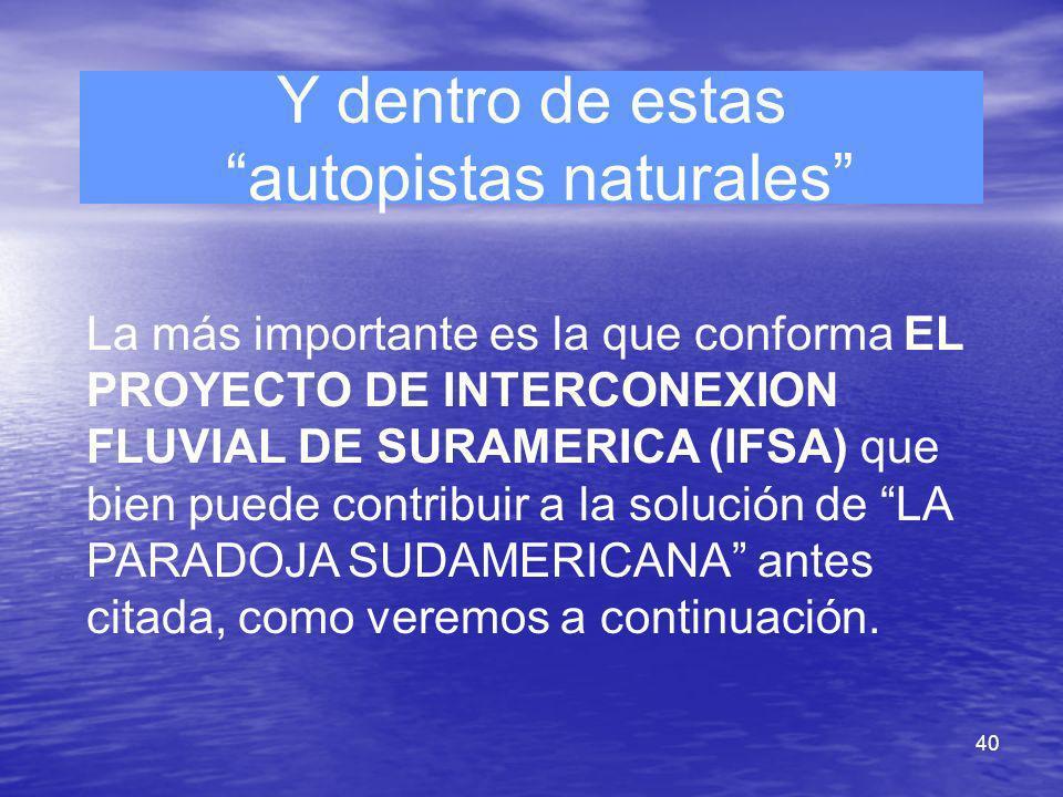 40 Y dentro de estas autopistas naturales La más importante es la que conforma EL PROYECTO DE INTERCONEXION FLUVIAL DE SURAMERICA (IFSA) que bien pued