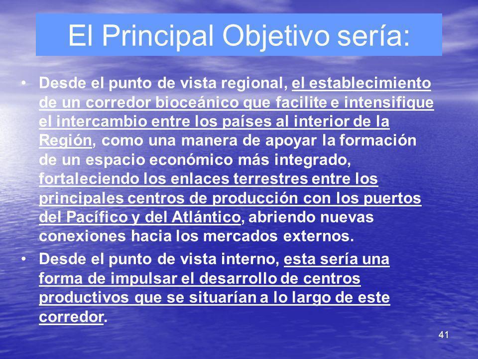 41 El Principal Objetivo sería: Desde el punto de vista regional, el establecimiento de un corredor bioceánico que facilite e intensifique el intercam