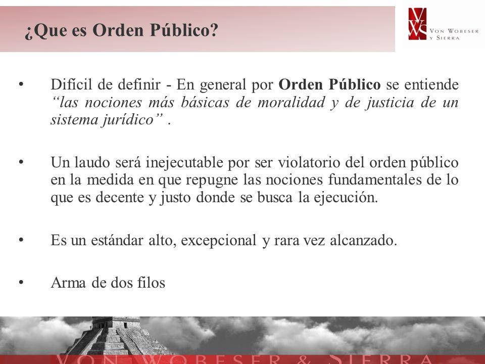 ¿Que es Orden Público? Difícil de definir - En general por Orden Público se entiende las nociones más básicas de moralidad y de justicia de un sistema