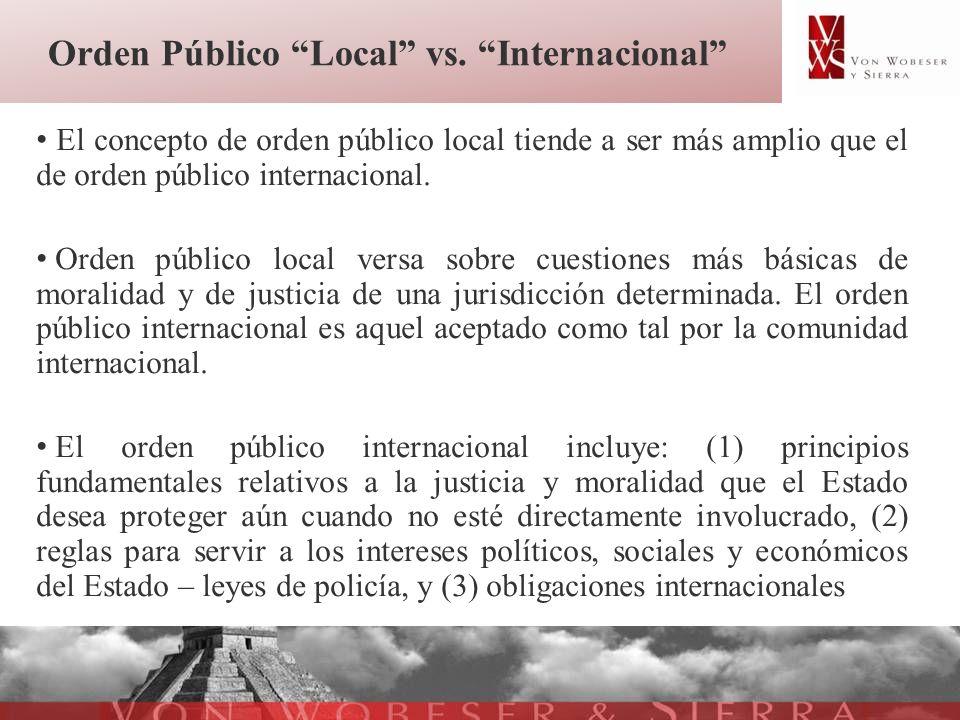 Orden Público Local vs. Internacional El concepto de orden público local tiende a ser más amplio que el de orden público internacional. Orden público