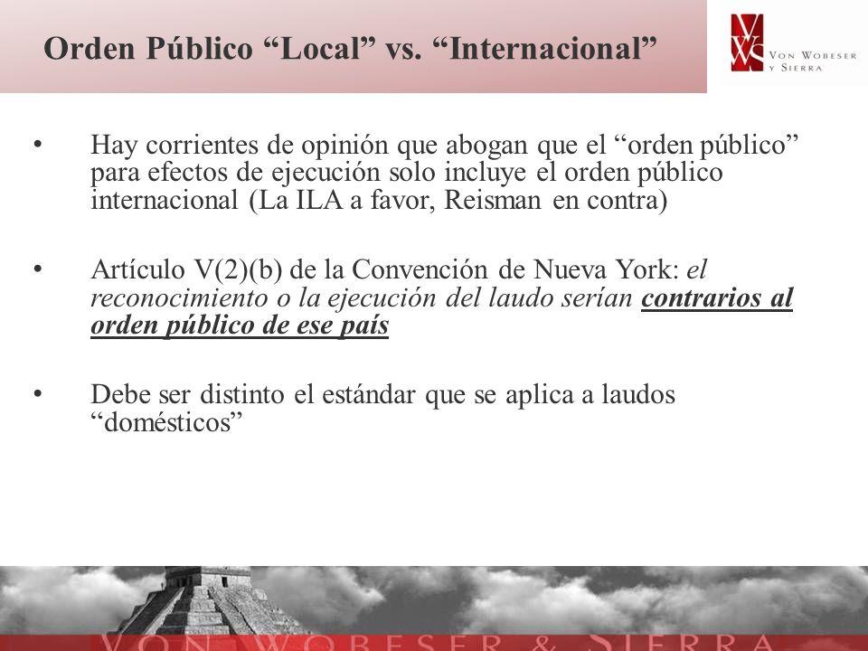 Orden Público Local vs. Internacional Hay corrientes de opinión que abogan que el orden público para efectos de ejecución solo incluye el orden públic