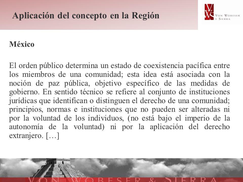 Aplicación del concepto en la Región México El orden público determina un estado de coexistencia pacífica entre los miembros de una comunidad; esta id