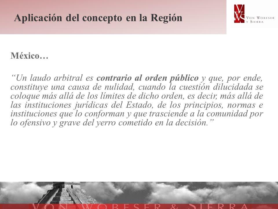 Aplicación del concepto en la Región México… Un laudo arbitral es contrario al orden público y que, por ende, constituye una causa de nulidad, cuando