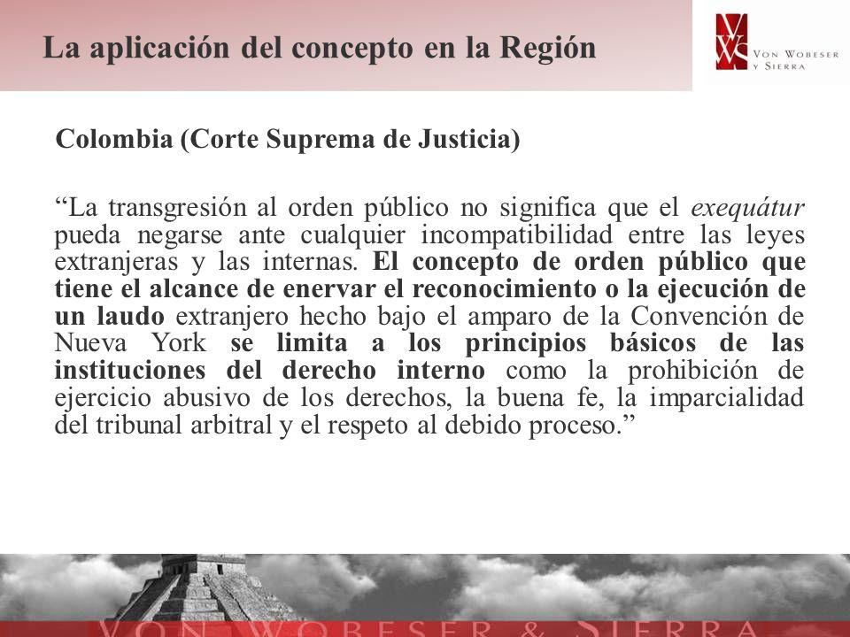 La aplicación del concepto en la Región Colombia (Corte Suprema de Justicia) La transgresión al orden público no significa que el exequátur pueda nega