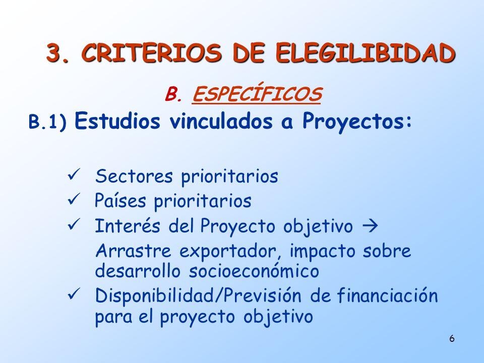 6 3. CRITERIOS DE ELEGILIBIDAD B. ESPECÍFICOS B.1) Estudios vinculados a Proyectos: Sectores prioritarios Países prioritarios Interés del Proyecto obj