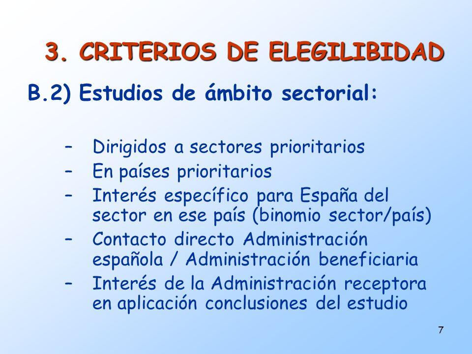 7 3. CRITERIOS DE ELEGILIBIDAD B.2) Estudios de ámbito sectorial: –Dirigidos a sectores prioritarios –En países prioritarios –Interés específico para